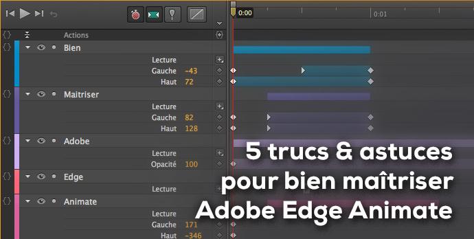 Trucs et astuces pour agiliser et maîtriser la création d'animations web avec Edge Animate