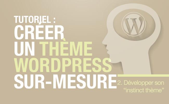 """Avoir """"l'instinct thème"""" pour créer un template WordPress"""