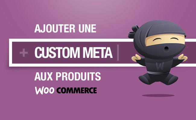 Ajouter des champs custom post meta aux produits WooCommerce