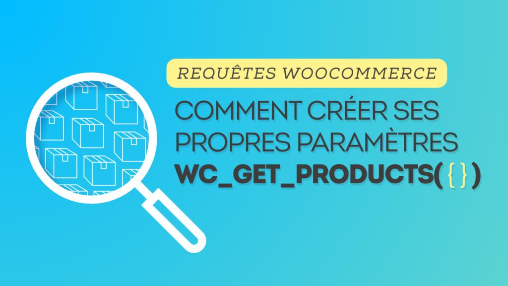 Ajouter de nouveaux paramètres à une requête wc_get_products() 1