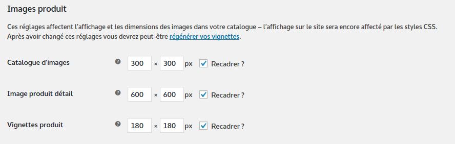 Les tailles d'images produits dans WooCommerce sont configurables dans Réglages WC > Produits > Affichage