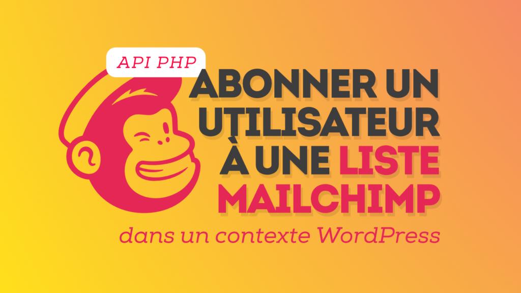 Commenter créer une inscription MailChimp dans un site WordPress ?